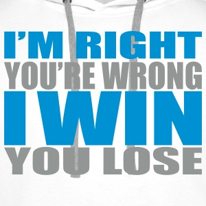 I'm Right You're Wrong Men's Hoodies & Sweatshirts - Premium hettegenser for menn