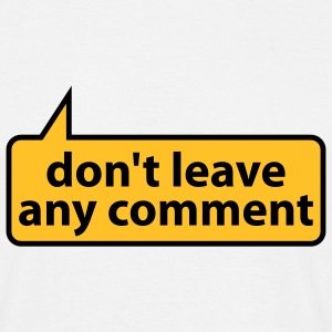 dont leave any comment | keinen kommentar T-Shirts - Men's T-Shirt