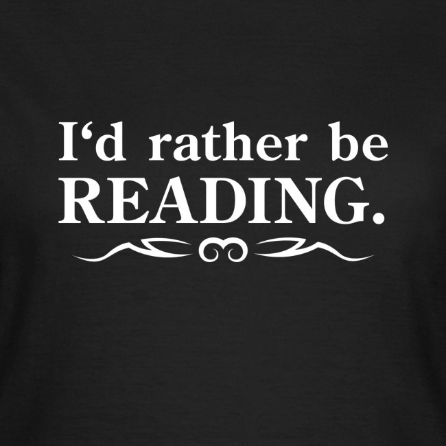 I would rather be reading. (with tribal)