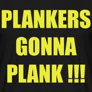Plankers gonna plank - Mannen T-shirt