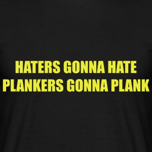 Haters gonna hate, Plankers gonna plank - Mannen T-shirt