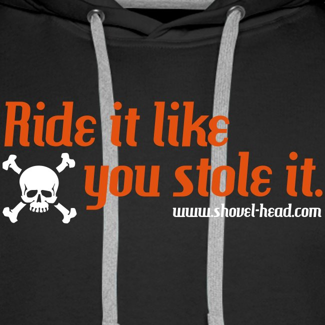 Ride it like you stole it!