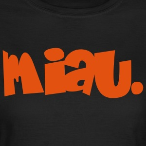 Miau. T-Shirts - Frauen T-Shirt