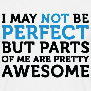 Not Perfect Parts Awesome (dd)++ T-Shirts - Men's T-Shirt
