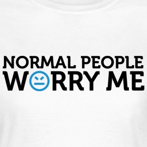Normal People Worry Me 2 (dd)++ T-shirts - Vrouwen T-shirt
