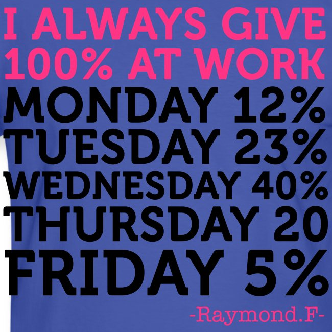 ALWAYS GIVE 100% AT WORK TEE