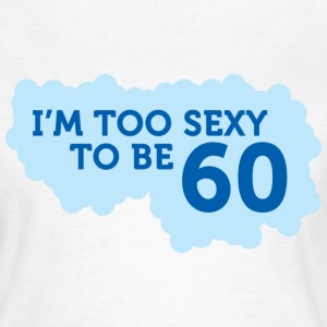 Im Too Sexy To Be 60 (dd)++ T-shirts - T-shirt Femme