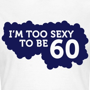 Im Too Sexy To Be 60 (1c)++ T-Shirts - Women's T-Shirt