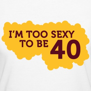 Im Too Sexy To Be 40 (dd)++ T-shirt - T-shirt ecologica da donna