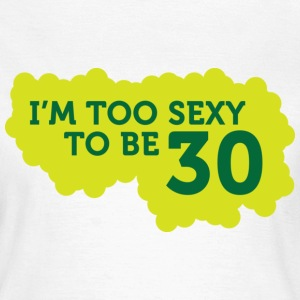 Im Too Sexy To Be 30 (dd)++ T-shirts - T-shirt Femme