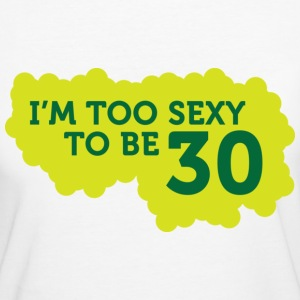 Im Too Sexy To Be 30 (dd)++ Camisetas - Camiseta ecológica mujer