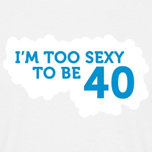Im Too Sexy To Be 40 (2c)++ Camisetas - Camiseta hombre