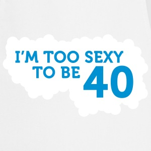 Im Too Sexy To Be 40 (2c)++ Tabliers - Tablier de cuisine