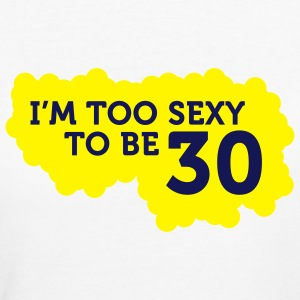Im Too Sexy To Be 30 (2c)++ T-Shirts - Women's Organic T-shirt