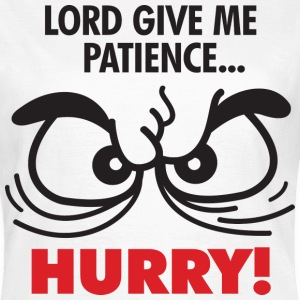Lord Give Patience 2 (dd)++ Camisetas - Camiseta mujer