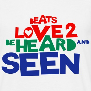 Beats love to be HEARD AND SEEN! T-Shirts - Männer T-Shirt