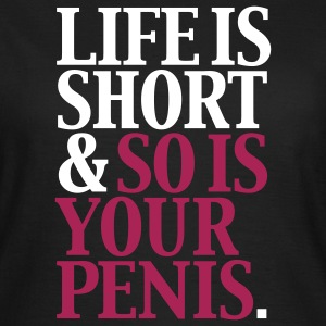 Life is short and so is your penis T-Shirts - Women's T-Shirt