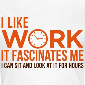 I Like Work 1 (2c)++ T-shirts - Vrouwen T-shirt