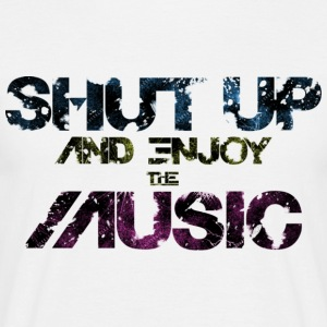 Shut Up and Enjoy the Music T-Shirts - Männer T-Shirt
