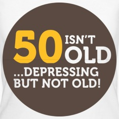 50 Is Depressing Not Old 1 (dd)++ T-Shirts