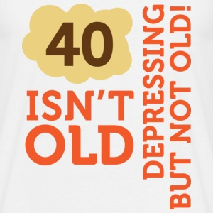 40 Is Depressing Not Old 2 (dd)++ T-shirts - Herre-T-shirt