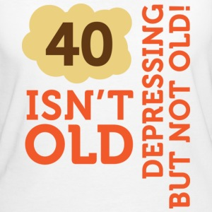 40 Is Depressing Not Old 2 (dd)++ T-shirt - T-shirt ecologica da donna