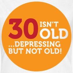 30 Is Depressing Not Old 1 (dd)++ T-Shirts