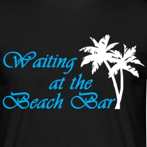 waiting at the beach bar T-Shirts - Männer T-Shirt