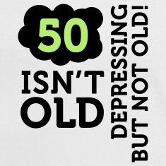 50 Is Depressing Not Old 2 (2c)++ T-Shirts