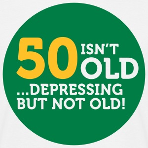 50 Is Depressing Not Old 1 (2c)++ T-Shirts - Men's T-Shirt