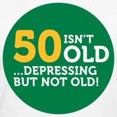50 Is Depressing Not Old 1 (2c)++ T-Shirts