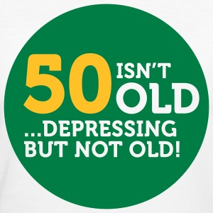 50 Is Depressing Not Old 1 (2c)++ T-Shirts - Women's Organic T-shirt