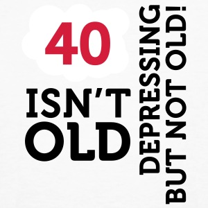 40 Is Depressing Not Old 2 (3c)++ T-shirt - T-shirt ecologica da uomo