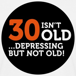 30 Is Depressing Not Old 1 (2c)++ T-Shirts - Men's T-Shirt