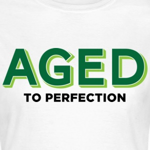 Aged To Perfection 2 (dd)++ T-Shirts - Women's T-Shirt