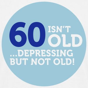 60 Is Depressing Not Old 1 (2c)++ T-Shirts - Men's T-Shirt