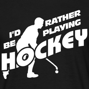 I'd Rather be Playing Hockey T-Shirts - Men's T-Shirt