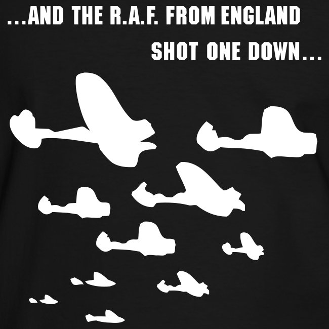 """""""...and the R.A.F. from England shot one down..."""""""