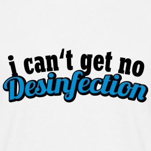 I can't get no Desinfection | H1N1 | Virus | EHEC T-Shirts - T-shirt Homme