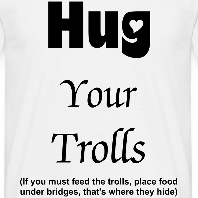 Hug Your Trolls (male classic)