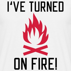 I have turned on Fire | Campfire | Grill | BBQ T-Shirts - Men's T-Shirt