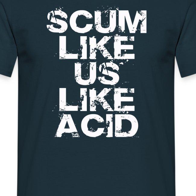 Scum Like Us Like Acid