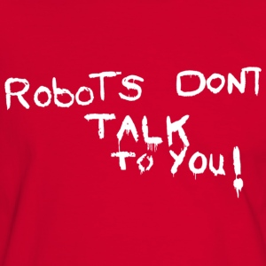 Robots dont talk to you! - Männer Kontrast-T-Shirt