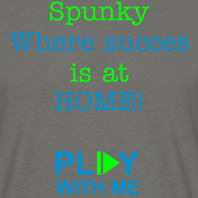 Spunky where succes is at HOME!