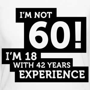Im Not 60 Im 18 With 42 Years Of Experience (1c)++ Camisetas - Camiseta ecológica mujer