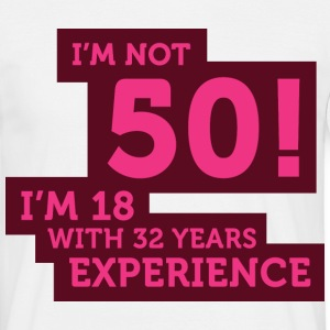 Im Not 50 Im 18 With 32 Years Of Experience (DD)++ Camisetas - Camiseta hombre