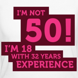 Im Not 50 Im 18 With 32 Years Of Experience (DD)++ T-shirt - T-shirt ecologica da donna