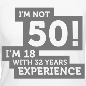 Im Not 50 Im 18 With 32 Years Of Experience (1c)++ T-shirt - T-shirt ecologica da donna