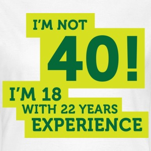 Im Not 40 Im 18 With 22 Years Of Experience (DD)++ Camisetas - Camiseta mujer