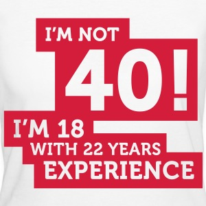 Im Not 40 Im 18 With 22 Years Of Experience (1c)++ T-shirt - T-shirt ecologica da donna